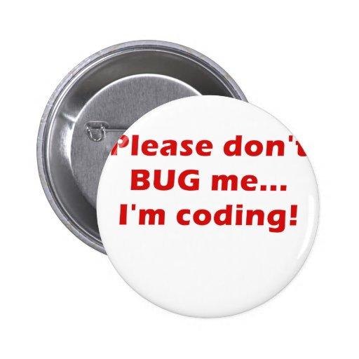 Please Dont Bug Me Im Coding Pinback Button
