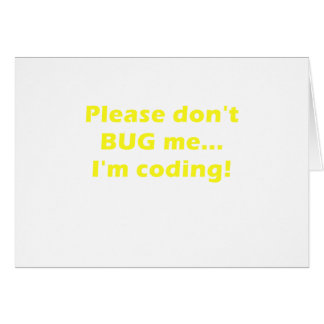Please Dont Bug Me Im Coding Card