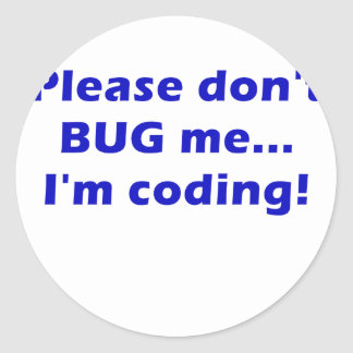 Please Dont Bug Me Im Coding Classic Round Sticker