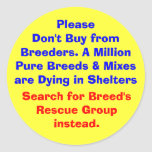 Please Don't Buy from Breeders. A Million  Pure... Classic Round Sticker
