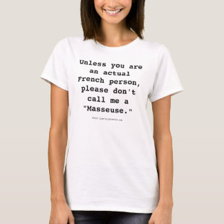 "Please Don't Call Me a ""Masseuse"" T-Shirt"