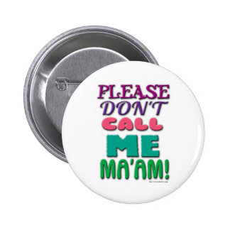 Please DONT call Me Maam! Buttons