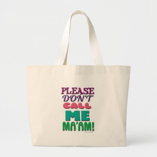 Please DONT call Me Maam! Large Tote Bag