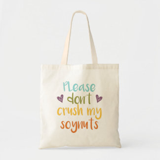 Please Don't Crush My Soynuts Tote Bag