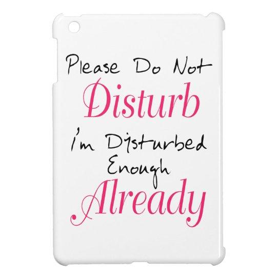 Please Dont Disturb Funny Quote Cover For The Ipad Mini Zazzlecom