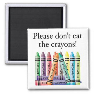 Please don't eat the crayons 2 inch square magnet