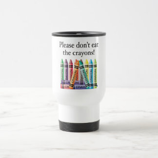 Please don't eat the crayons mugs