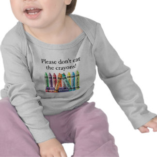 Please don't eat the crayons shirt