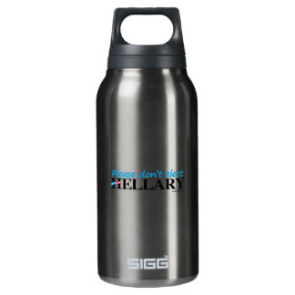 Please don't elect Hellary 10 Oz Insulated SIGG Thermos Water Bottle