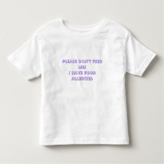Please don't feed me!I have food allergies T-shirts