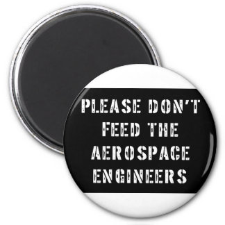 Please Don't Feed The Aerospace Engineers Magnet