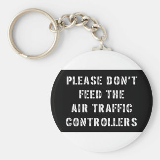 Please Don't Feed The Air Traffic Controllers Keychain