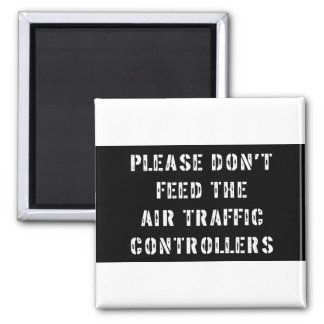 Please Don't Feed The Air Traffic Controllers Magnet