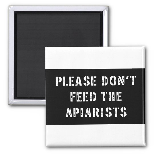 Please Don't Feed The Apiarists 2 Inch Square Magnet