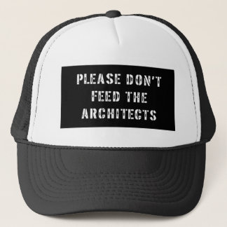 Please Don't Feed The Architects Trucker Hat