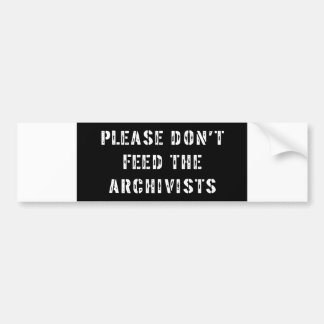 Please Don't Feed The Archivists Bumper Sticker