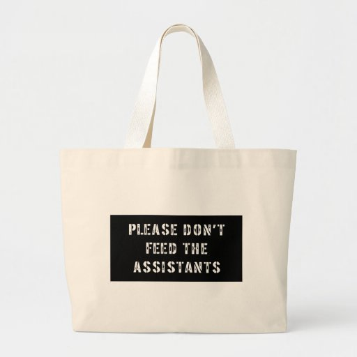 Please Don't Feed The Assistants Canvas Bags