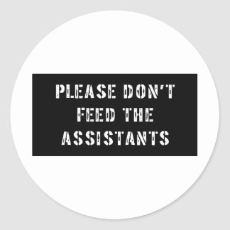 Please Don't Feed The Assistants Classic Round Sticker