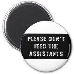 Please Don't Feed The Assistants 2 Inch Round Magnet