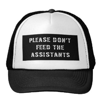 Please Don't Feed The Assistants Trucker Hat