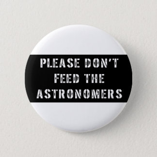 Please Don't Feed the Astronomers Pinback Button