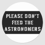 Please Don't Feed the Astronomers Round Sticker