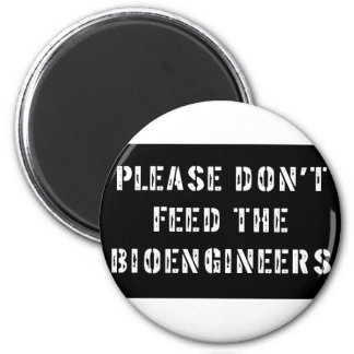 Please Don't Feed The Bioengineers 2 Inch Round Magnet
