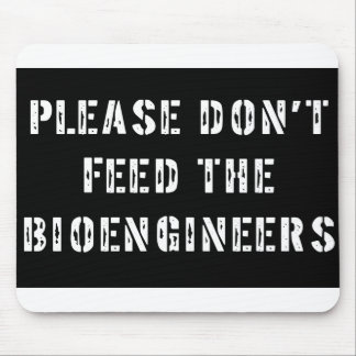 Please Don't Feed The Bioengineers Mouse Pad
