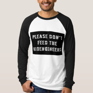 Please Don't Feed the Bioengineers T-Shirt