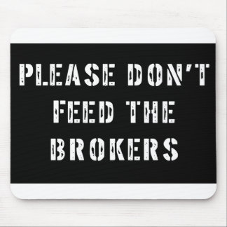 Please Don't Feed The Brokers Mouse Pad
