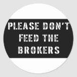 Please Don't Feed The Brokers Classic Round Sticker