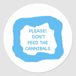 Please! Don't feed the cannibals .png Classic Round Sticker