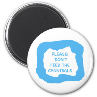 Please! Don't feed the cannibals .png Fridge Magnets