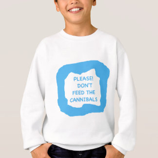 Please! Don't feed the cannibals .png Sweatshirt