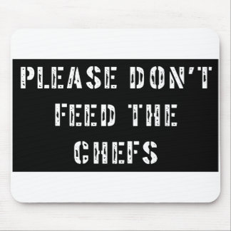 Please Don't Feed The Chefs Mouse Pad