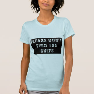 Please Don't Feed The Chefs T-Shirt