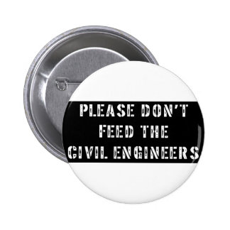 Please Don't Feed the Civil Engineers Pinback Buttons