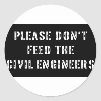 Please Don't Feed the Civil Engineers Round Stickers