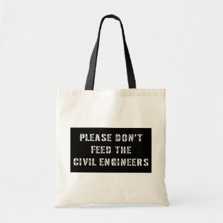 Please Don't Feed the Civil Engineers Tote Bag