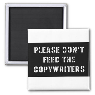 Please Don't Feed The Copywriters 2 Inch Square Magnet