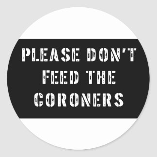 Please Don't Feed The Coroners Classic Round Sticker