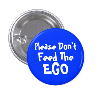 please Don't Feed The Ego Pinback Button