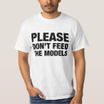 Please don't feed the models T-Shirt