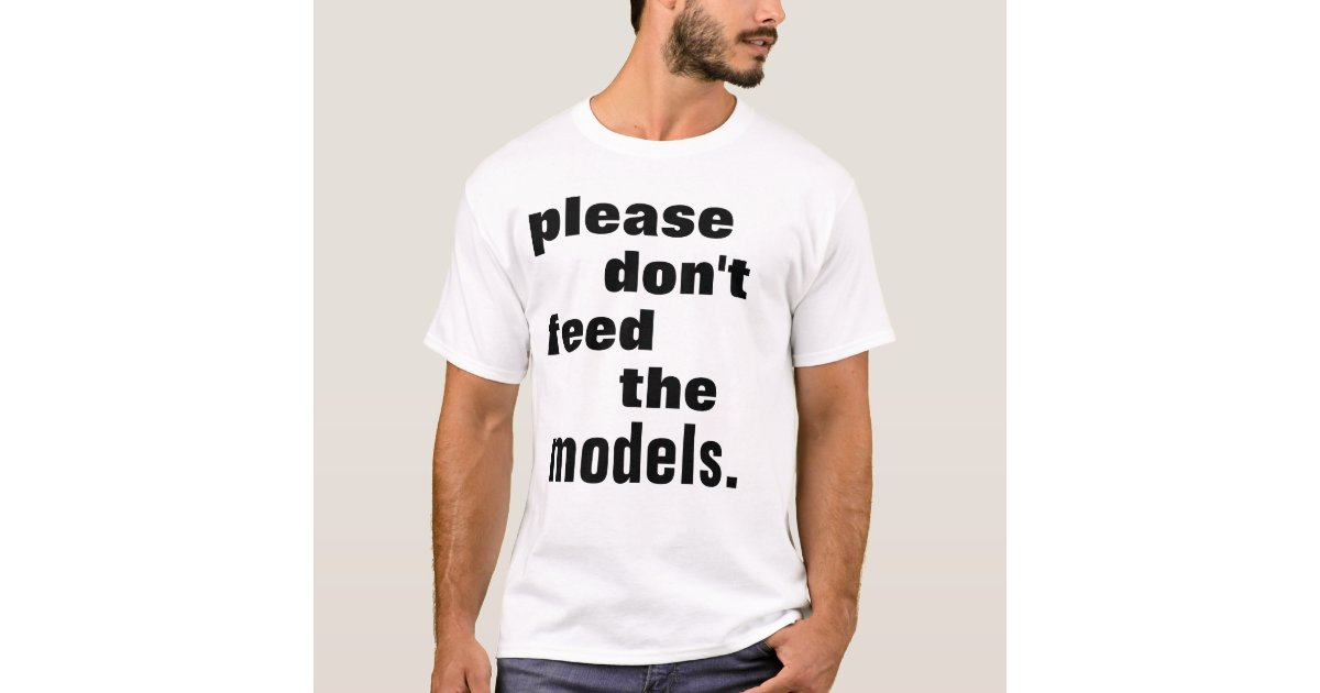 please dont feed the models teen