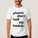 Please Don't Feed The Models. Tee Shirts