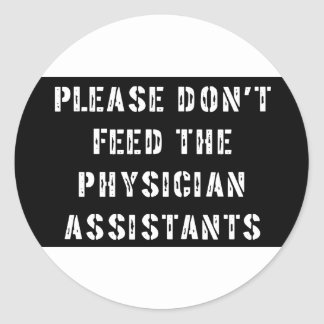Please Don't Feed The Physician Assistants Classic Round Sticker
