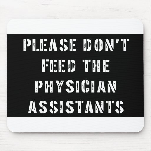 Please Don't Feed The Physician Assistants Mouse Pad
