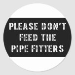 Please Don't Feed the Pipe Fitters Round Stickers
