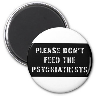Please Don't Feed The Psychiatrists 2 Inch Round Magnet