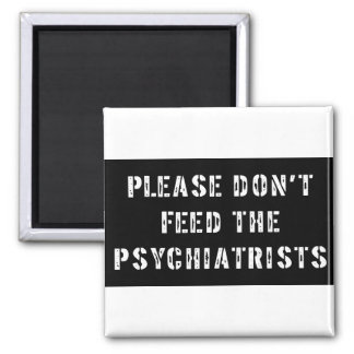 Please Don't Feed The Psychiatrists 2 Inch Square Magnet